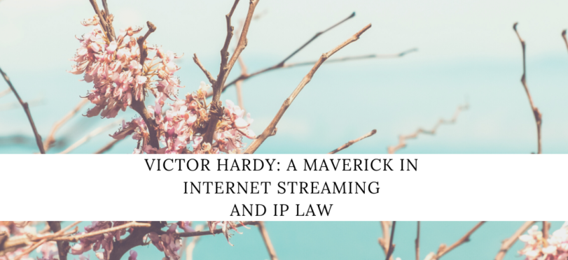 Victor Hardy: A Maverick in Internet Streaming and IP Law